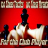 100 Chess Tactics, 100 Chess Threats - For the Club Player