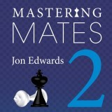 Mastering Mates 2: 1,111 Two-move, Three-move & Four-move Mates