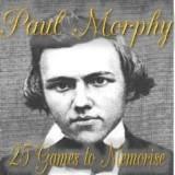 Paul Morphy - 25 Games to Memorise