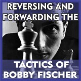 Reversing and Forwarding the Tactics of Bobby Fischer