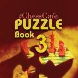ChessCafe Puzzle Book 3: Test And Improve Your Defensive Skill