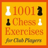 1001 Chess Exercises For Club Players