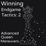 Winning Endgame Tactics 2: Advanced Queen Maneuvers