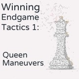 Winning Endgame Tactics 1: Queen Maneuvers