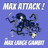 Max Attack! - The Max Lange Gambit