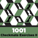 1001 Checkmate Exercises: Mastering An Essential Chess Skill