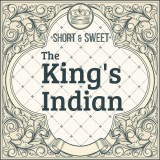Image of Short & Sweet - The King's Indian