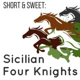 Short & Sweet: Four Knights Sicilian