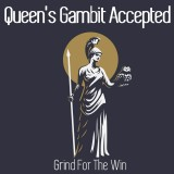 Queen's Gambit Accepted - Grind For the Win
