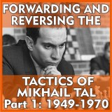 Forwarding and Reversing the Tactics of Mikhail Tal Part 1: 1949-1970