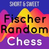 Image of Short & Sweet: Fischer Random Chess