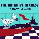 The Initiative in Chess - a How to Guide