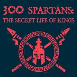 300 Spartans: The Secret Life of Kings