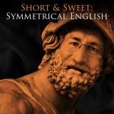 Short & Sweet: Symmetrical English