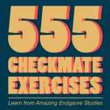555 Checkmate Exercises: Learn from Amazing Endgame Studies