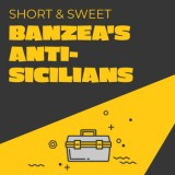 Short & Sweet: Banzea's Anti-Sicilians