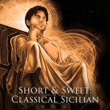 Short & Sweet: Classical Sicilian