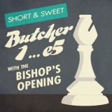 Short & Sweet: Butcher 1... e5 with the Bishop's Opening