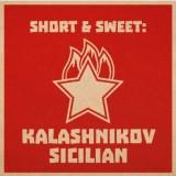 Short & Sweet: King's Kalashnikov Sicilian