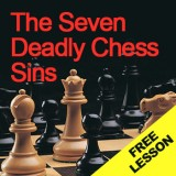 The Seven Deadly Chess Sins - Free Lesson