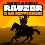 Short & Sweet: Rauzer a la Mexicana