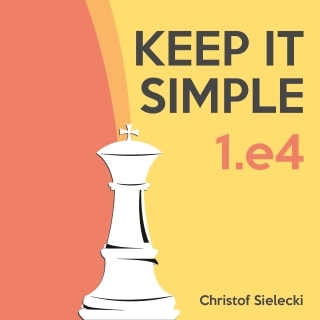 Keep It Simple: 1.e4 by IM Christof Sielecki